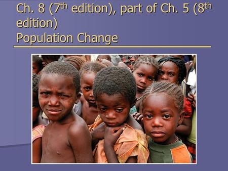Ch. 8 (7 th edition), part of Ch. 5 (8 th edition) Population Change.