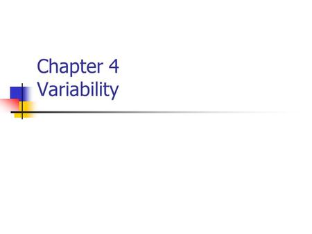 Chapter 4 Variability. Introduction Purpose of measures of variability Consider what we know if we know that the mean test score was 75 Single score to.