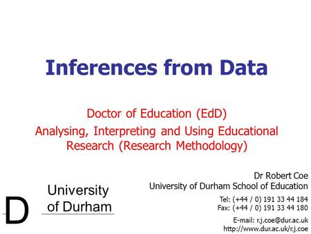 University of Durham D Dr Robert Coe University of Durham School of Education Tel: (+44 / 0) 191 33 44 184 Fax: (+44 / 0) 191 33 44 180