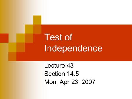 Test of Independence Lecture 43 Section 14.5 Mon, Apr 23, 2007.