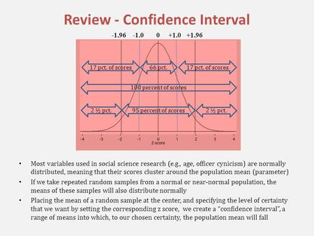 Review - Confidence Interval Most variables used in social science research (e.g., age, officer cynicism) are normally distributed, meaning that their.