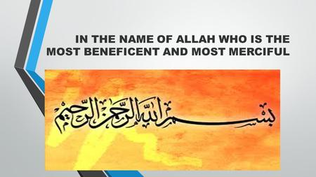 IN THE NAME OF ALLAH WHO IS THE MOST BENEFICENT AND MOST MERCIFUL.