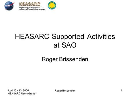April 12 - 13, 2006 HEASARC Users Group Roger Brissenden 1 HEASARC Supported Activities at SAO Roger Brissenden.
