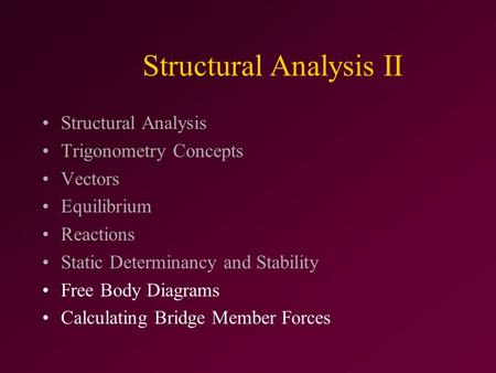 Structural Analysis II Structural Analysis Trigonometry Concepts Vectors Equilibrium Reactions Static Determinancy and Stability Free Body Diagrams Calculating.