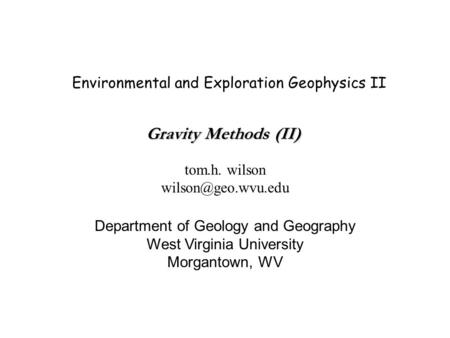 Environmental and Exploration Geophysics II tom.h. wilson Department of Geology and Geography West Virginia University Morgantown, WV.
