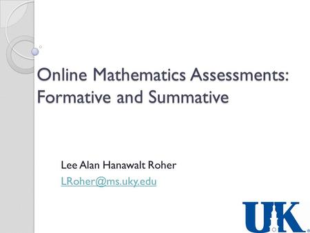 Online Mathematics Assessments: Formative and Summative Lee Alan Hanawalt Roher
