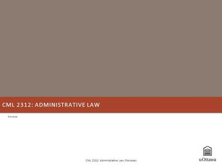CML 2312: ADMINISTRATIVE LAW Forcese CML 2312: Administrative Law (Forcese)