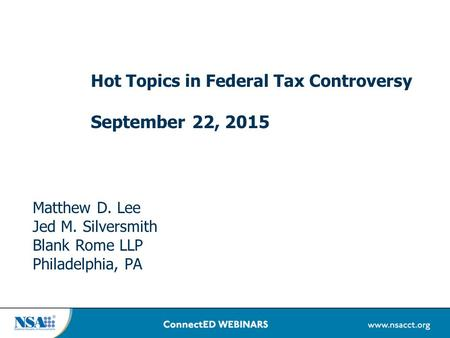 Hot Topics in Federal Tax Controversy September 22, 2015 Matthew D. Lee Jed M. Silversmith Blank Rome LLP Philadelphia, PA.