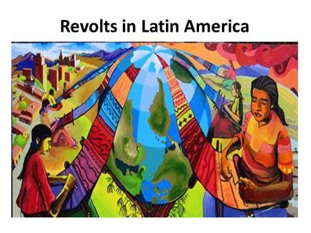 "Revolts in Latin America. "" I swear before God and by my honor never to be idle nor my soul to rest until I have broken the chains that bind us to Spain."