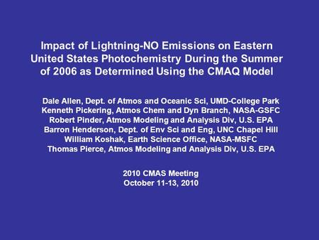 Impact of Lightning-NO Emissions on Eastern United States Photochemistry During the Summer of 2006 as Determined Using the CMAQ Model Dale Allen, Dept.