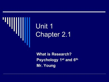 Unit 1 Chapter 2.1 What is Research? Psychology 1 st and 6 th Mr. Young.