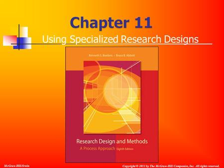 Copyright © 2011 by The McGraw-Hill Companies, Inc. All rights reserved. McGraw-Hill/Irwin Using Specialized Research Designs.