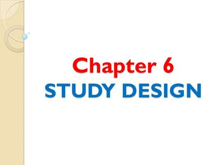 Chapter 6 STUDY DESIGN.