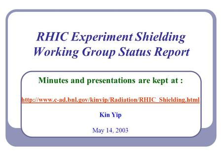 RHIC Experiment Shielding Working Group Status Report Minutes and presentations are kept at :