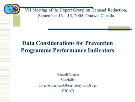 VΙΙ Meeting of the Expert Group on Demand Reduction, September 13 – 15, 2005, Ottawa, Canada Data Considerations for Prevention Programme Performance Indicators.