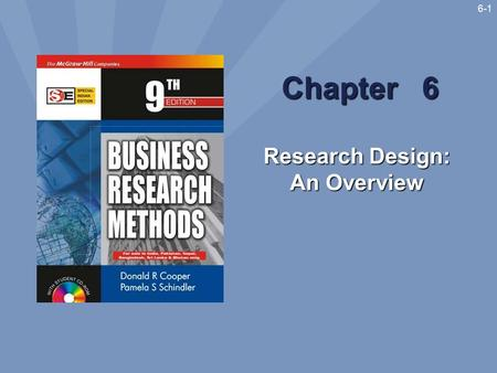 6-1 Chapter 6 Research Design: An Overview. 6-2 Learning Objectives Understand the major descriptors of research design Understand the major types of.