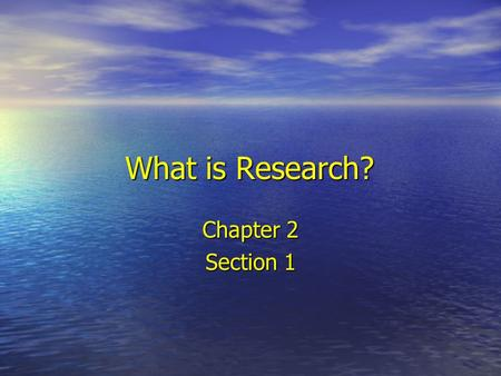 What is Research? Chapter 2 Section 1.