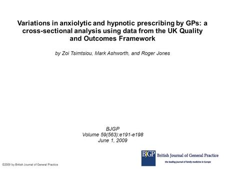 Variations in anxiolytic and hypnotic prescribing by GPs: a cross-sectional analysis using data from the UK Quality and Outcomes Framework by Zoi Tsimtsiou,