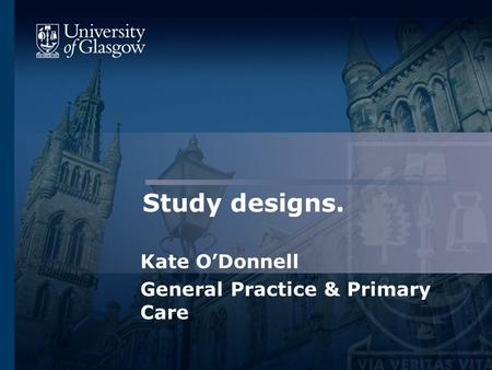Study designs. Kate O'Donnell General Practice & Primary Care.