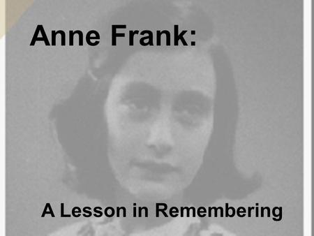 Anne Frank: A Lesson in Remembering. Part 1: Understanding the Holocaust.