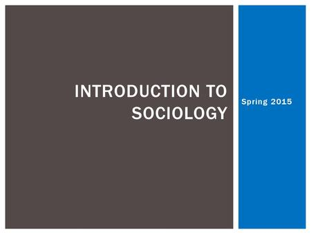 Spring 2015 INTRODUCTION TO SOCIOLOGY.  After reading the text (just the front!) answer the following questions in your notebook:  Why can't Andre get.