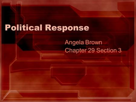 1 Political Response Angela Brown Chapter 29 Section 3.