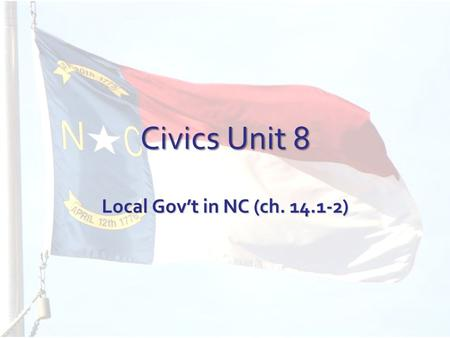 Civics Unit 8 Local Gov't in NC (ch. 14.1-2). I. Municipalities A.Creating municipalities 1.Municipalities- units of local gov't (cities, townships) 2.Each.