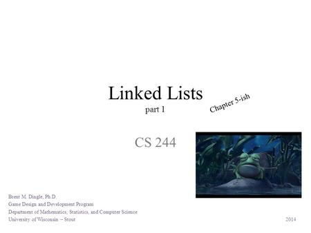 Linked Lists part 1 CS 244 Brent M. Dingle, Ph.D. Game Design and Development Program Department of Mathematics, Statistics, and Computer Science University.