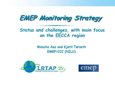EMEP Monitoring Strategy Status and challenges, with main focus on the EECCA region Wenche Aas and Kjetil Tørseth EMEP/CCC (NILU)