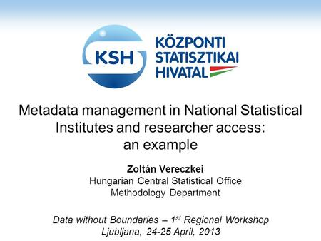 Metadata management in National Statistical Institutes and researcher access: an example Zoltán Vereczkei Hungarian Central Statistical Office Methodology.
