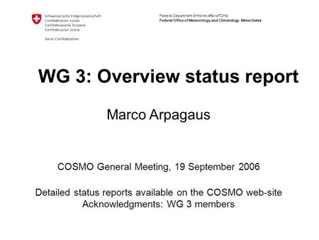 Federal Department of Home Affairs FDHA Federal Office of Meteorology and Climatology MeteoSwiss WG 3: Overview status report COSMO General Meeting, 19.