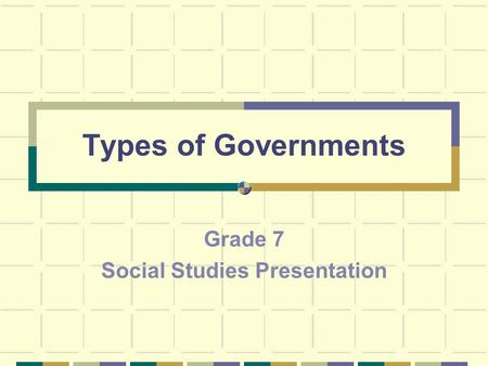 Types of Governments Grade 7 Social Studies Presentation.