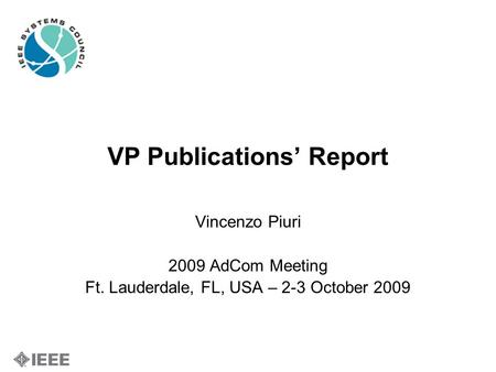 VP Publications' Report Vincenzo Piuri 2009 AdCom Meeting Ft. Lauderdale, FL, USA – 2-3 October 2009.