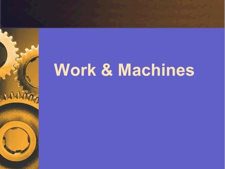 Work & Machines. Work  Work transfer of energy through motion force exerted through a __________ W = Fd Distance must be in direction of ______! W:work.