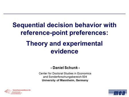 Sequential decision behavior with reference-point preferences: Theory and experimental evidence - Daniel Schunk - Center for Doctoral Studies in Economics.