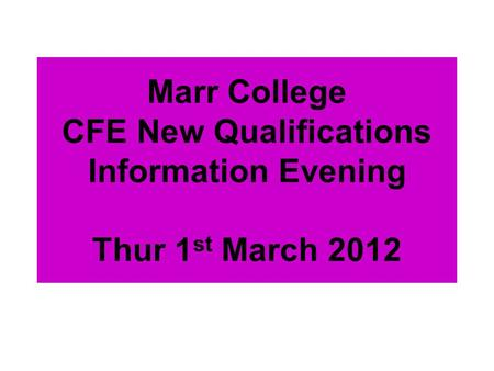 Marr College CFE New Qualifications Information Evening Thur 1 st March 2012.