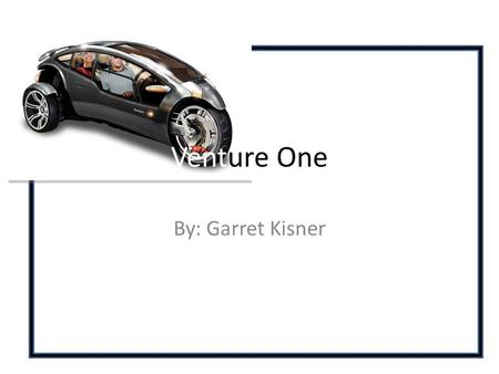 "Venture One By: Garret Kisner. Invention Invented for the ""Urbanation of America"" Characteristics – Fully enclosed two-passenger cabin – Tilts like motorcycle."