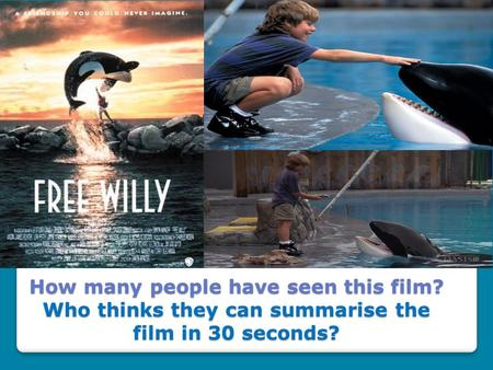 How many people have seen this film? Who thinks they can summarise the film in 30 seconds?