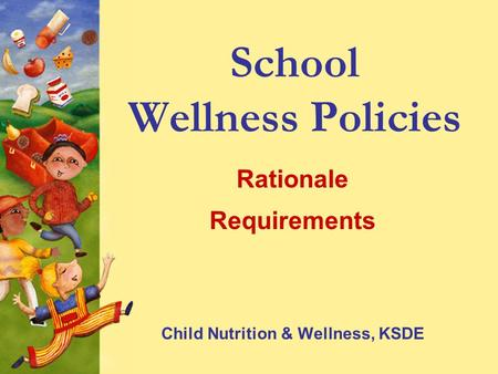 School Wellness Policies Rationale Requirements Child Nutrition & Wellness, KSDE.