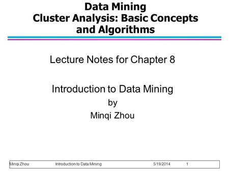 Data Mining Cluster Analysis: Basic Concepts and Algorithms Lecture Notes for Chapter 8 Introduction to Data Mining by Minqi Zhou Minqi Zhou Introduction.