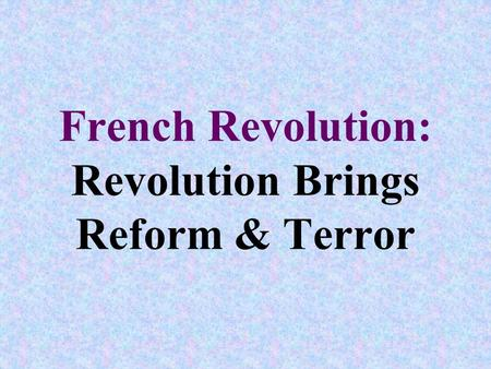 French Revolution: Revolution Brings Reform & Terror.