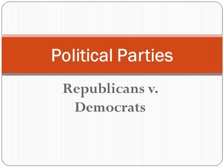Republicans v. Democrats Political Parties A brief history of political parties Federalists and Anti-Federalists were the first political parties Federalists.