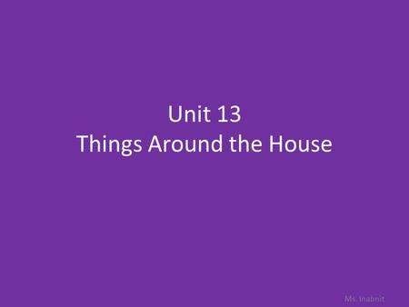 Unit 13 Things Around the House Ms. Inabnit. Different Types of Houses.