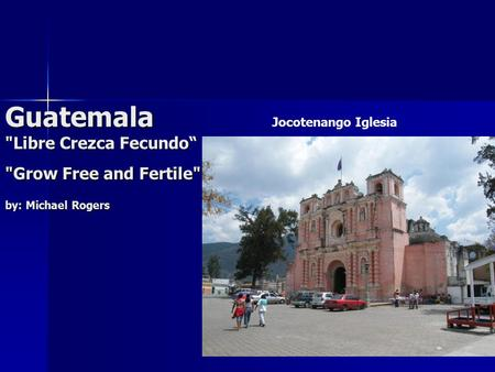 "Guatemala Libre Crezca Fecundo"" Grow Free and Fertile by: Michael Rogers Jocotenango Iglesia."
