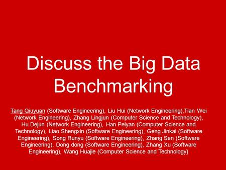 Discuss the Big Data Benchmarking Tang Qiuyuan (Software Engineering), Liu Hui (Network Engineering),Tian Wei (Network Engineering), Zhang Lingjun (Computer.