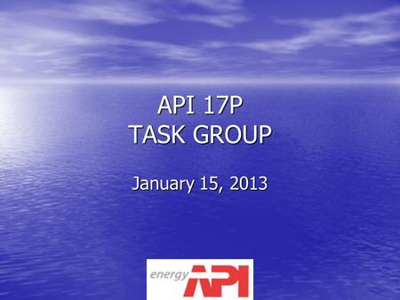 API 17P TASK GROUP January 15, 2013. BACKGROUND NWI Initiated in 2006 NWI Initiated in 2006 API 17 P / ISO 13628-15 new recommended practice API 17 P.
