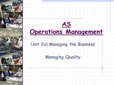 AS Operations Management Unit 2a) Managing the Business Managing Quality.