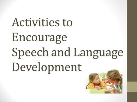 Activities to Encourage Speech and Language Development.