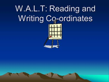 W.A.L.T: Reading and Writing Co-ordinates. Our Aim To locate things using co-ordinate grids. 1 3 2 4 5 0 6 1234506.