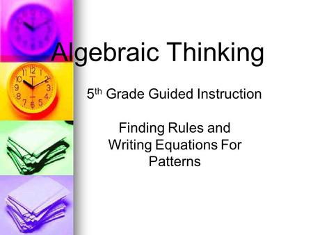 Algebraic Thinking 5 th Grade Guided Instruction Finding Rules and Writing Equations For Patterns.